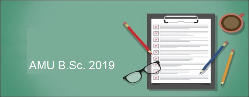 AMU B Sc 2019: Application Form, Eligibility, Syllabus Admit