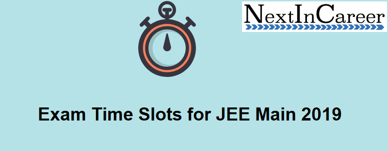 Exam Time Slots for JEE Main 2019