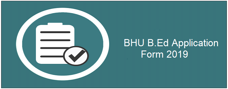 BHU B.Ed Application Form 2019
